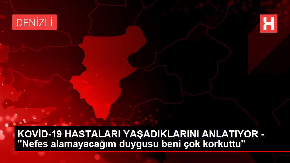"""KOVİD-19 HASTALARI YAŞADIKLARINI ANLATIYOR - """"Nefes alamayacağım duygusu beni çok korkuttu"""""""