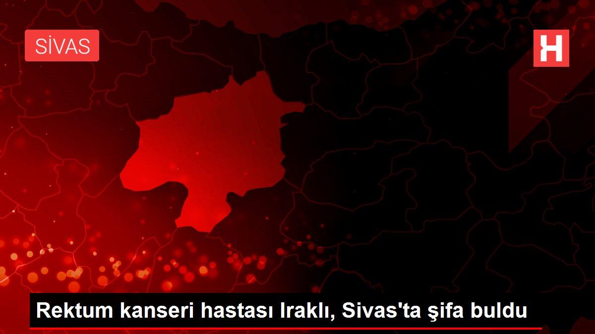 Rektum kanseri hastası Iraklı, Sivas